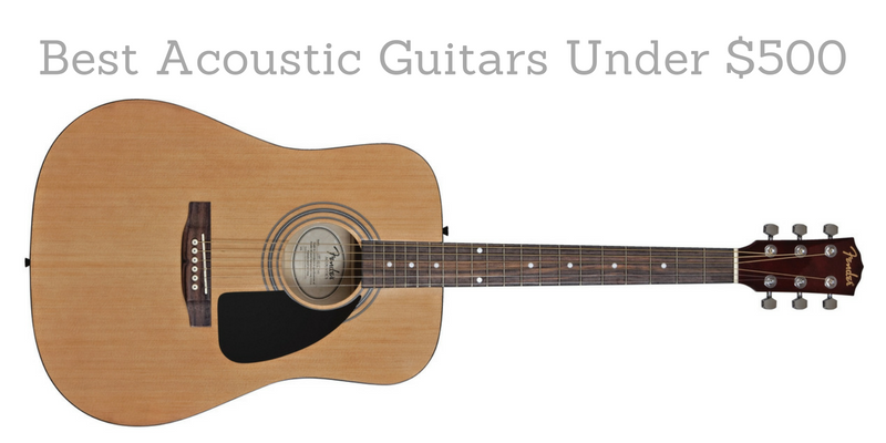 Top 10 Best Acoustic Guitars Under $500 Reviews