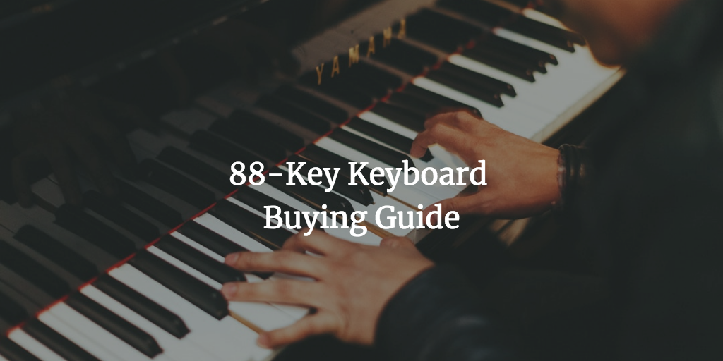 Best 88-Key Keyboard Buying Guide