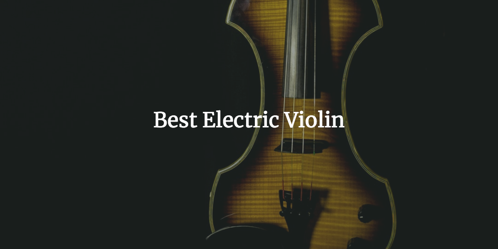 Top 10 Best Electric Violin Reviews