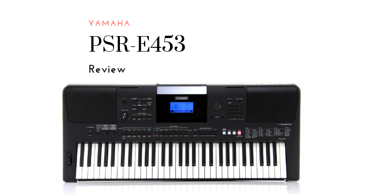 yamaha psr e453 review is this keyboard any good. Black Bedroom Furniture Sets. Home Design Ideas