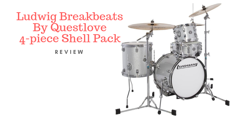 Ludwig Breakbeats By Questlove 4-piece Shell Pack Review