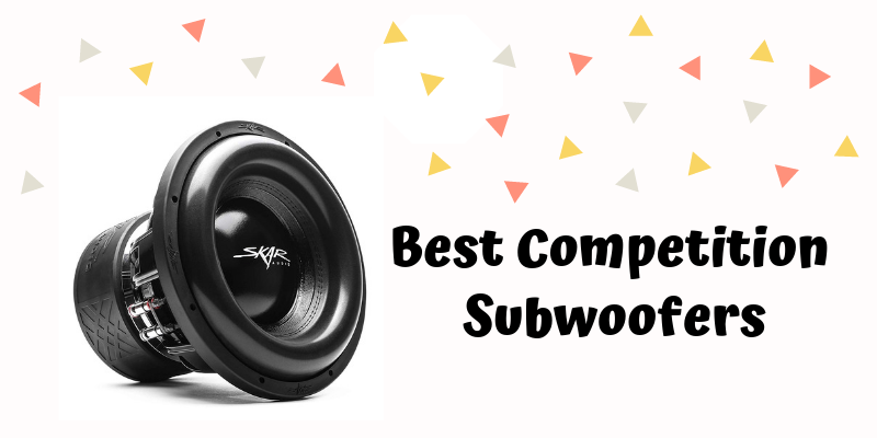 Top 8 Best Competition Subwoofers On The Market 2019 Reviews