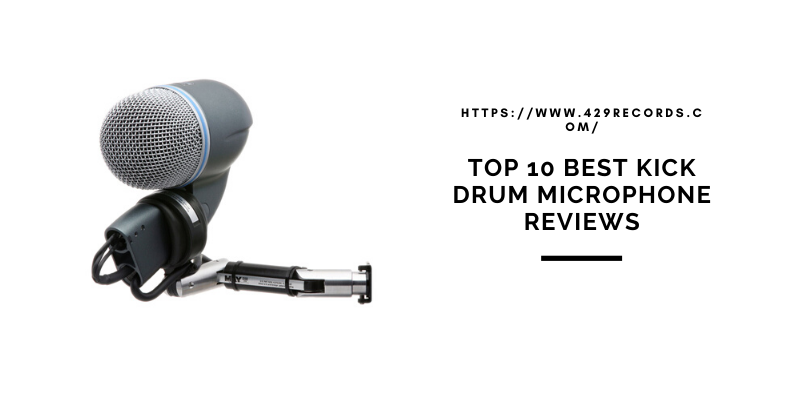 Best Kick Drum Microphones 2021 – Top 10 Rated Reviews & Buying Guide